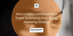 How to Define and Reach Your Target Audience in Your Digital Marketing Strategy - Polkadot Communications - Share